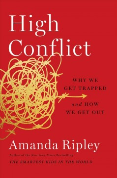 High conflict : why we get trapped and how we get out book cover