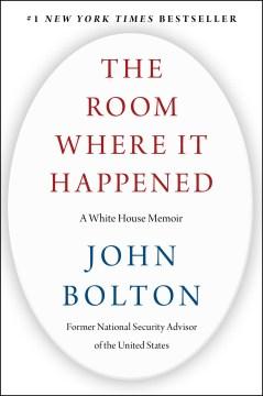 Catalog record for The room where it happened : a White House memoir