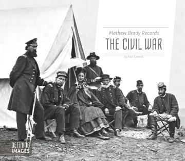 Matthew Brady Records the Civil War