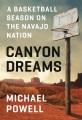 Canyon dreams : a basketball season on the Navajo Nation