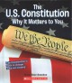 The U.S. Constitution : why it matters to you