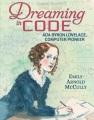 Dreaming in code : Ada Byron Lovelace, computer pioneer