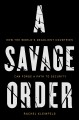 A savage order : how the world's deadliest countries can forge a path to security