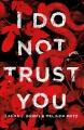 I do not trust you : a novel