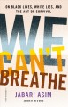 We can't breathe : on black lives, white lies, and the art of survival