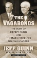 The vagabonds : the story of Henry Ford and Thomas Edison's ten-year road trip