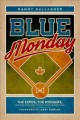 Blue Monday : the Expos, the Dodgers, and the home run that changed everything