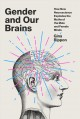 Gender and our brains : how new neuroscience explodes the myths of the male and female minds