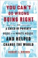 You can't go wrong doing right : how a child of poverty rose to the White House and helped change the world