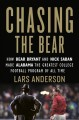 Chasing the bear : how Bear Bryant and Nick Saban made Alabama the greatest college football program of all time