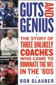 Guts and genius : the story of three unlikely coaches who came to dominate the NFL in the '80s