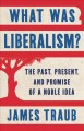 What was liberalism? : the past, present and promise of a noble idea