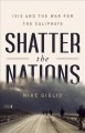 Shatter the nations : ISIS and the war for the Caliphate