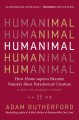 Humanimal : how homo sapiens became nature's most paradoxical creature--a new evolutionary history
