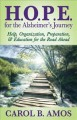 H.O.P.E. for the Alzheimer's journey  : help, organization, preparation, and education for the road ahead