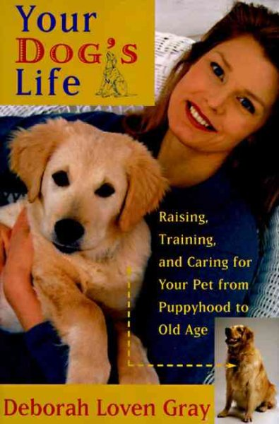 Your dog's life : raising, training, and caring for your pet from puppyhood to old age