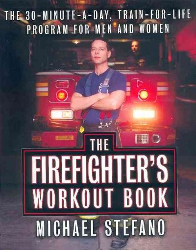 The firefighter's workout book : the 30 minute a day train-for-life program for men and women