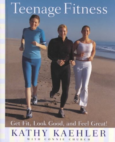 Teenage fitness : get fit, look good, and feel great!