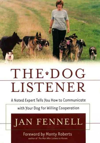 The dog listener : a noted expert tells you how to communicate with your dog for willing cooperation