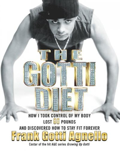 The Gotti diet : how I took control of my body, lost 80 pounds and disovered how to stay fit forever