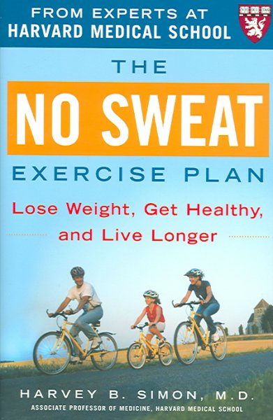 The no sweat exercise plan : lose weight, get healthy, and live longer