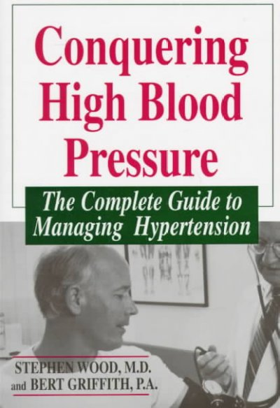 Conquering high blood pressure : the complete guide to managing hypertension