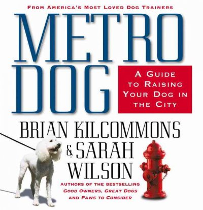 Metrodog : a guide to raising your dog in the city