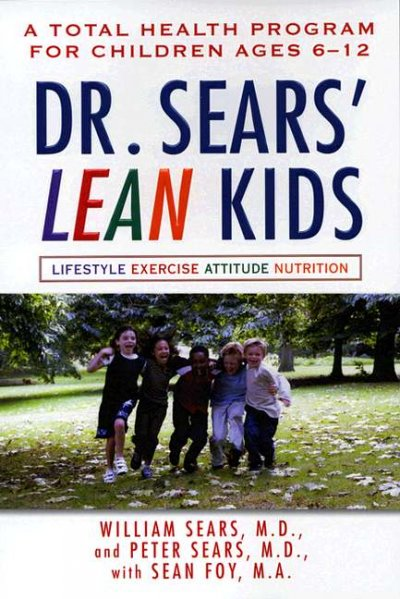 Dr. Sears' LEAN kids : a total health program for children ages 6-12