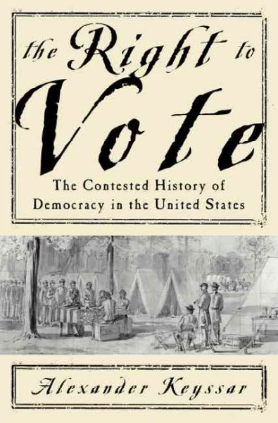 The right to vote : the contested history of democracy in the United States
