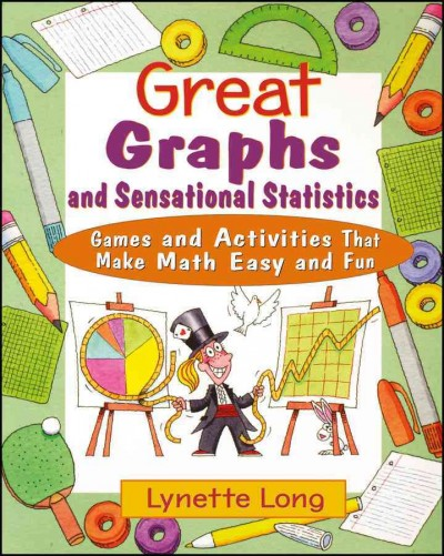 Great graphs and sensational statistics : games and activities that make math easy and fun