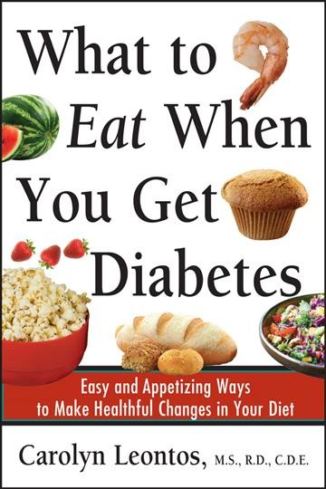 What to eat when you get diabetes : easy and appetizing ways to make healthful changes in your diet