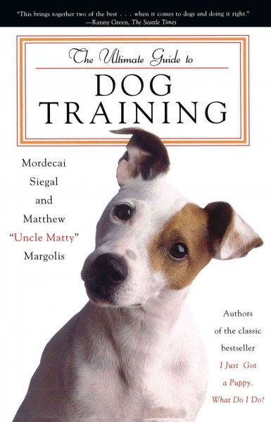 The ultimate guide to dog training : How to bring out the best in your pet