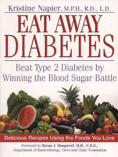 Eat away diabetes : beat type 2 diabetes by winning the blood-sugar battle