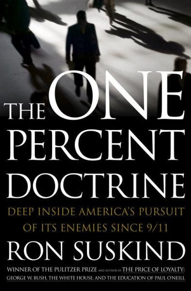 The One Percent Doctrine: Deep Inside America's Pursuit of It's Enemies Since 9/11