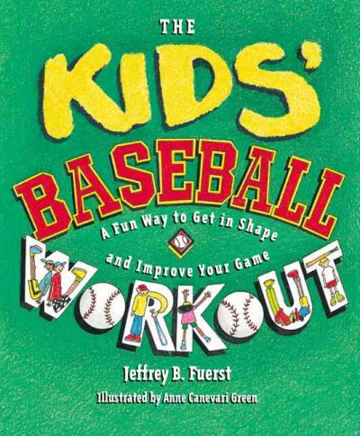 The kids' baseball workout : a fun way to get in shape and improve your game