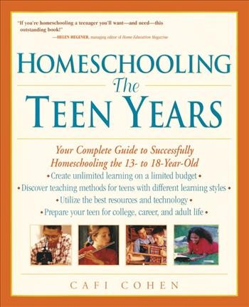 Homeschooling : the teen years : your complete guide to successfully homeschooling the 13- to 18-year old