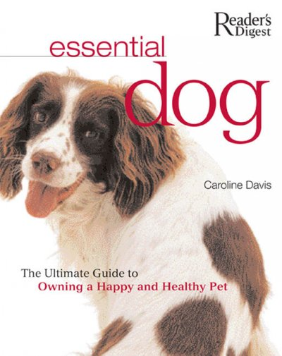 Essential dog : the ultimate guide to owning a happy and healthy pet