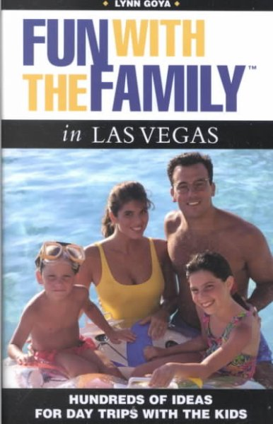 Fun with the family in Las Vegas : hundreds of ideas for day trips with the kids