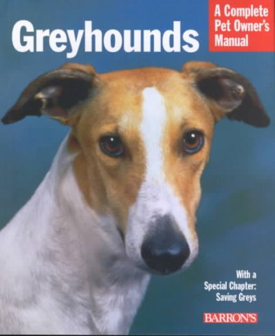 Greyhounds : everything about purchase, care, nutrition, behavior, and training / D. Caroline Coile ; illustrations by Tana Hakanson and Michele Earle-Bridges.