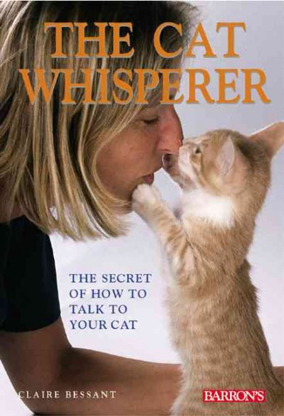 The cat whisperer : the secret of how to talk to your cat