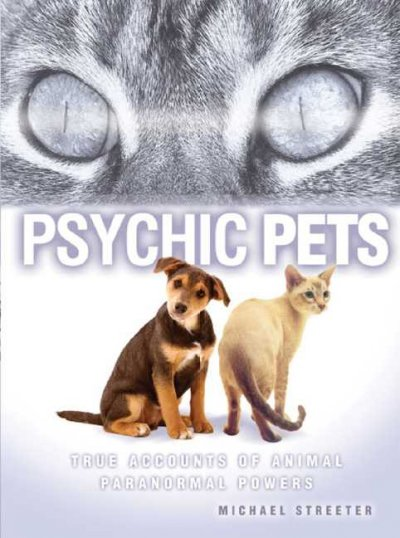 Psychic pets : true accounts of animal paranormal powers