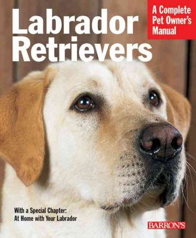 Labrador retrievers : everything about history, purchase, care, nutrition, training, and behavior
