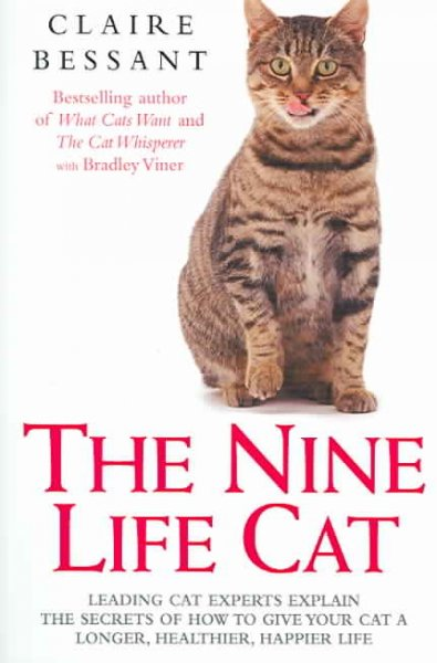The nine life cat : leading cat experts explain the secrets of how to give your cat a longer, healthier, happier life