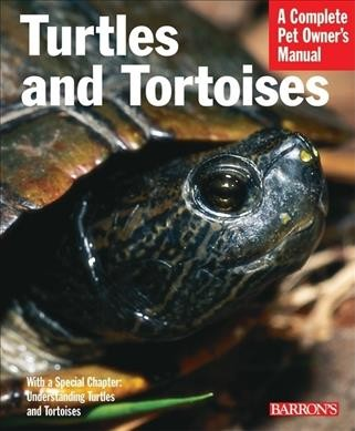 Turtles and tortoises : everything about selection, care, nutrition, housing, and behavior