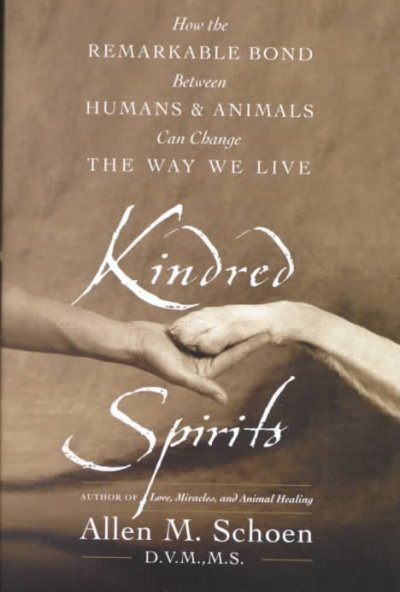 Kindred spirits : how the remarkable bond between humans and animals can change the way we live