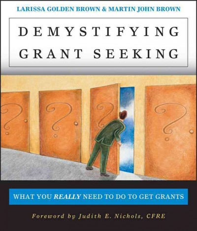 Demystifying grant seeking : what you really need to do to get grants