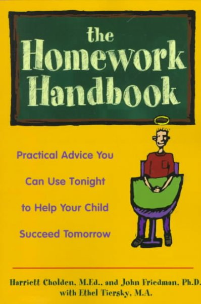 The homework handbook : practical advice you can use tonight to help your child succeed tomorrow