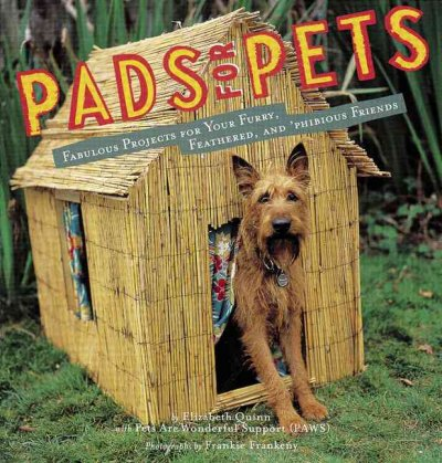 Pads For Pets: Fabulous Projects for Your Furry, Feathered, and 'Phibious Friends