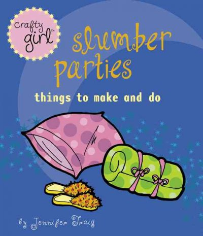 Slumber parties : things to make and do