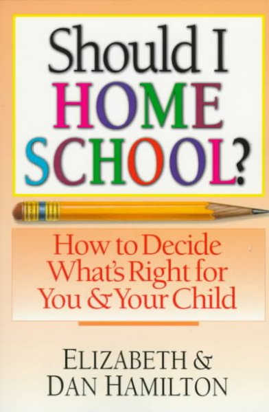 Should I home school? : how to decide what´s right for you & your child